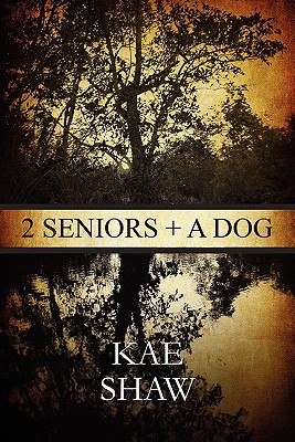 2 Seniors + a Dog  by  Kae Shaw