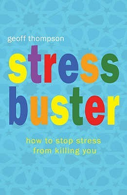 Stress Buster: How to Stop Stress from Killing You  by  Geoff Thompson