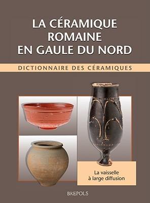 STAH La ceramique romaine en Gaule du Nord: Dictionnaire Des Ceramiques: La Vaisselle A Large Diffusion  by  Raymond Brulet