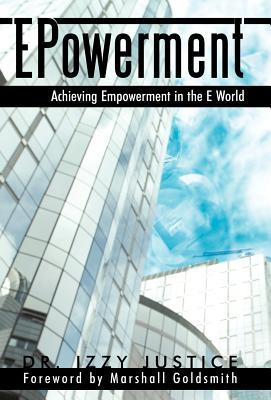 Epowerment: Achieving Empowerment in the E World  by  Izzy S. Justice