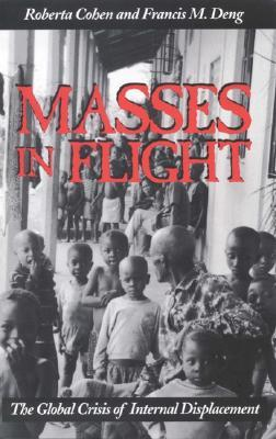 Masses in Flight: The Global Crisis of Internal Displacement Roberta Cohen