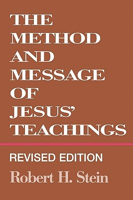 Method and Message of Jesus' Teachings, Revised Edition (Revised) Robert H. Stein