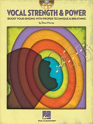 Vocal Strength & Power: Boost Your Singing with Proper Technique & Breathing  by  Dena Murray