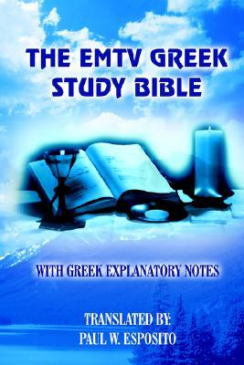 The Emtv Greek Study Bible: With Greek Explanatory Notes PAUL W. ESPOSITO