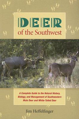 Deer of the Southwest: A Complete Guide to the Natural History, Biology, and Management of Southwestern Mule Deer and White-Tailed Deer  by  Jim Heffelfinger