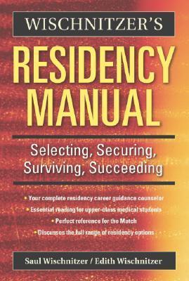 Wischnitzers Residency Manual: Selecting, Securing, Surviving, Succeeding Saul Wischnitzer