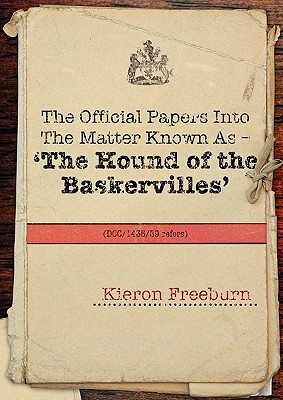 The Official Papers Into the Matter Known as -The Hound of the Baskervilles Dci1435-89 Refers  by  Kieron Freeburn