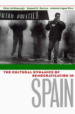The Cultural Dynamics of Democratization in Spain: How States Develop Human Capital in Europe  by  Peter McDonough