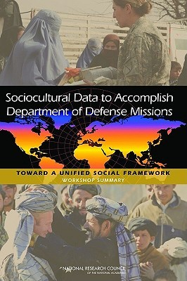 Sociocultural Data to Accomplish Department of Defense Missions: Toward a Unified Social Framework: Workshop Summary Planning Committee on Unifying Social Fr