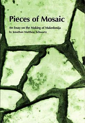 PIECES OF MOSAIC: AN ESSAY ON THE MAKING OF MAKEDONIJA  by  Jonathan Matthew Schwartz