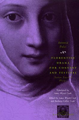Florentine Drama for Convent and Festival: Seven Sacred Plays  by  Antonia Pulci