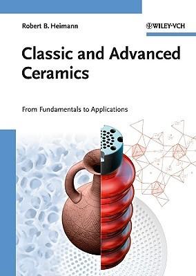 Classic And Advanced Ceramics: From Fundamentals To Applications Robert B. Heimann