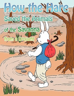 How the Hare Saved the Animals of the Savanna from a Drought  by  Rachel Russell