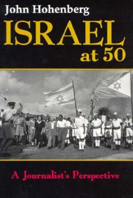 Israel at 50: A Journalists Perspective John Hohenberg