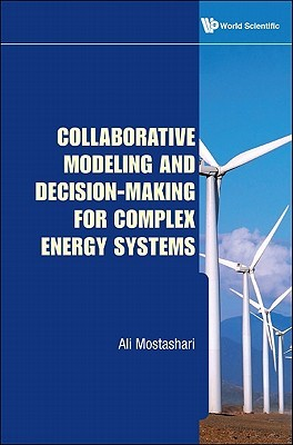 Collaborative Modeling and Decision-Making for Complex Energy Systems  by  Ali Mostashari
