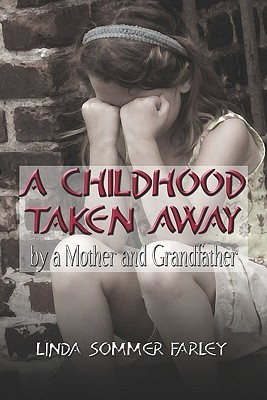 A Childhood Taken Away a Mother and Grandfather by Linda Sommer Farley
