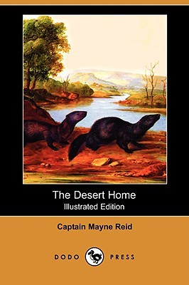 The Desert Home (Illustrated Edition)  by  Thomas Mayne Reid