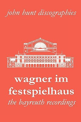 Wagner Im Festspielhaus. Discography of the Bayreuth Festival. [2006]. John Hunt
