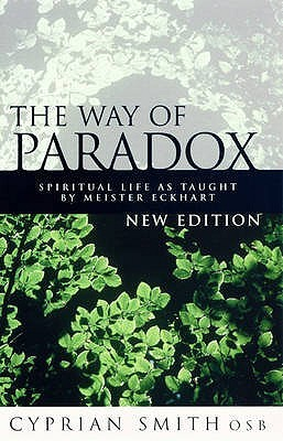 The Way of Paradox: Spiritual Life as Taught Meister Eckhart by Cyprian Smith
