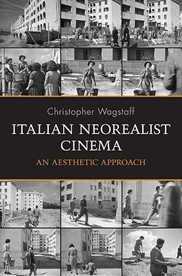 Italian Neorealist Cinema: An Aesthetic Approach  by  Christopher Wagstaff