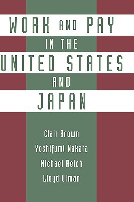 Work and Pay in the United States and Japan  by  Clair Brown