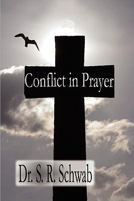 Conflict in Prayer S. R. Schwab