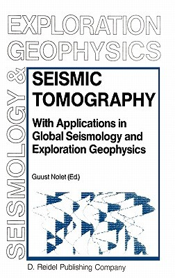 Seismic Tomography: With Applications in Global Seismology and Exploration Geophysics  by  Guust Nolet
