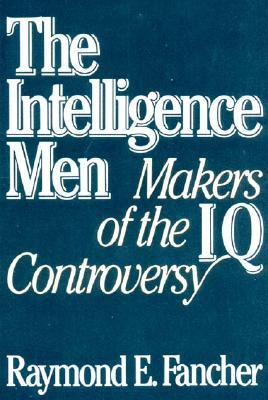 The Intelligence Men: Makers of the I.Q. Controversy Raymond E. Fancher