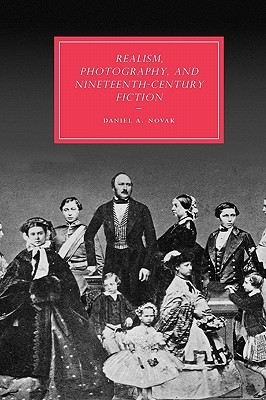 Realism, Photography and Nineteenth-Century Fiction  by  Daniel A. Novak