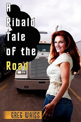A Ribald Tale of the Road Greg Waiss