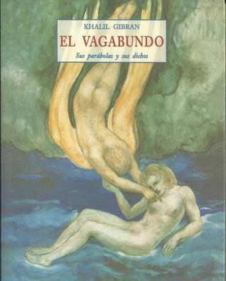 El Vagabundo: Sus Parábolas Y Sus Dichos Kahlil Gibran
