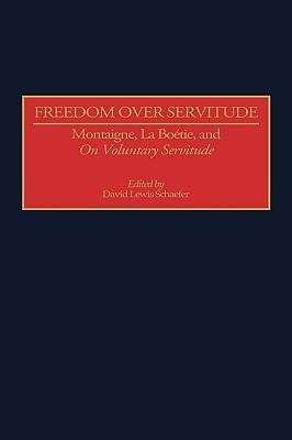 Freedom Over Servitude: Montaigne, La Bo Degreesdetie, and Degreesion Voluntary Servitude Degreesr  by  David Lewis Schaefer