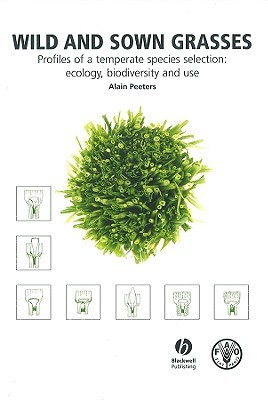 Wild and Sown Grasses: Profiles of a Temperate Species Selection: Ecology, Biodiversity and Use  by  Alain Peeters