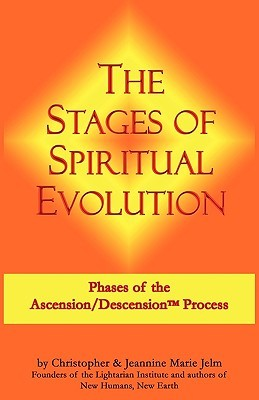 The Stages of Spiritual Evolution: Phases of the Ascension/Descension Process Christopher Jelm