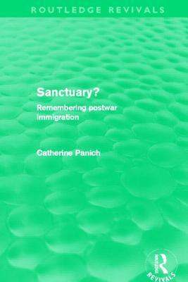Sanctuary? (Routledge Revivals): Remembering Postwar Immigration Catherine Panich