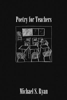 Poetry for Teachers Michael S. Ryan