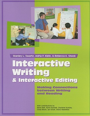 Interactive Writing & Interactive Editing: Making Connections Between Writing and Reading  by  Stanley L. Swartz