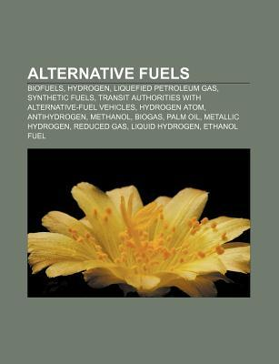 Alternative Fuels: Biofuels, Hydrogen, Liquefied Petroleum Gas, Synthetic Fuels, Transit Authorities with Alternative-Fuel Vehicles Source Wikipedia