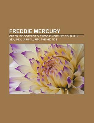 Freddie Mercury: Queen, Discografia Di Freddie Mercury, Sour Milk Sea, Ibex, Larry Lurex, the Hectics Source Wikipedia