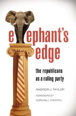 Elephants Edge: The Republicans as a Ruling Party  by  Andrew J. Taylor