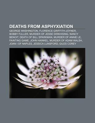 Deaths from Asphyxiation: George Washington, Florence Griffith-Joyner, Bobby Fuller, Murder of Jesse Dirkhising, Nancy Benoit  by  Source Wikipedia