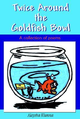 Twice Around the Goldfish Bowl Alaysha Kianna