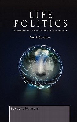 Life Politics: Conversations about Culture and Education Ivor F. Goodson