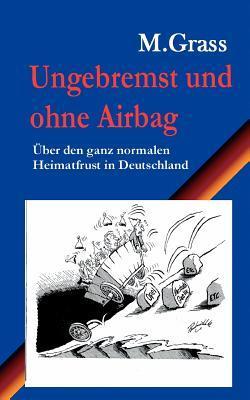 Ungebremst und ohne Airbag: Über den ganz normalen Heimatfrust in Deutschland Mike Grass