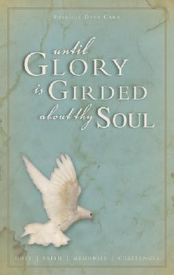 Until Glory Is Girded about Thy Soul!: Hope, Faith, Memories & Challenges  by  Patricia Dent Carr