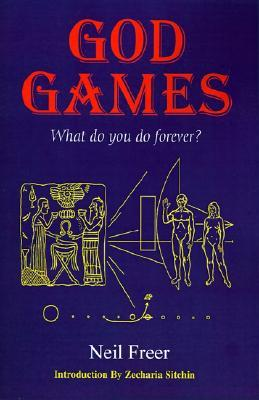 God Games: What Do You Do Forever?  by  Neil Freer