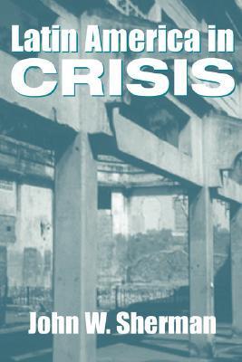 Latin America In Crisis  by  John W. Sherman