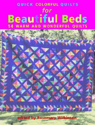 Quick Colorful Quilts for Beautiful Beds: 14 Warm and Wonderful Quilts Rosemary Wilkinson