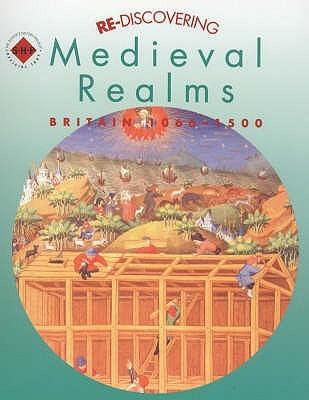 Re-Discovering Medieval Realms: Britain 1066-1500 Barbera Brown