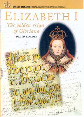 Elizabeth I: The Golden Reign of Gloriana